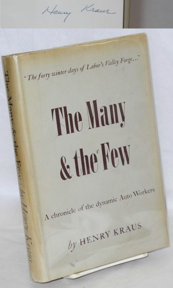 The many & the few; a chronicle of the dynamic auto workers. Introduction by George F. Addes and R.J. Thomas. Henry Kraus.