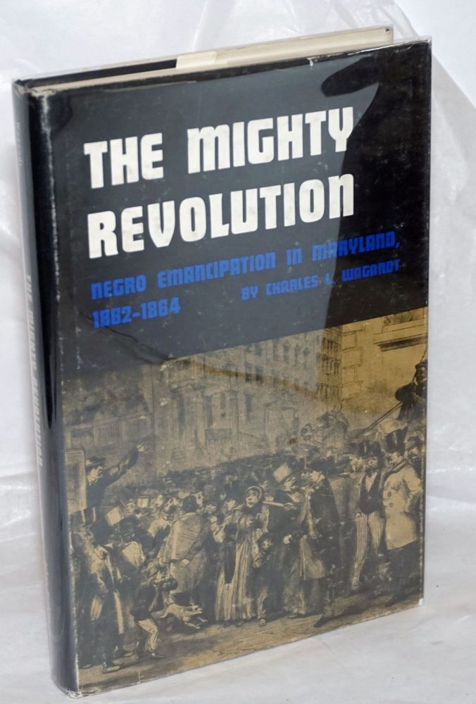 The mighty revolution: Negro emancipation in Maryland, 1862-1864. Charles Lewis Wagandt.