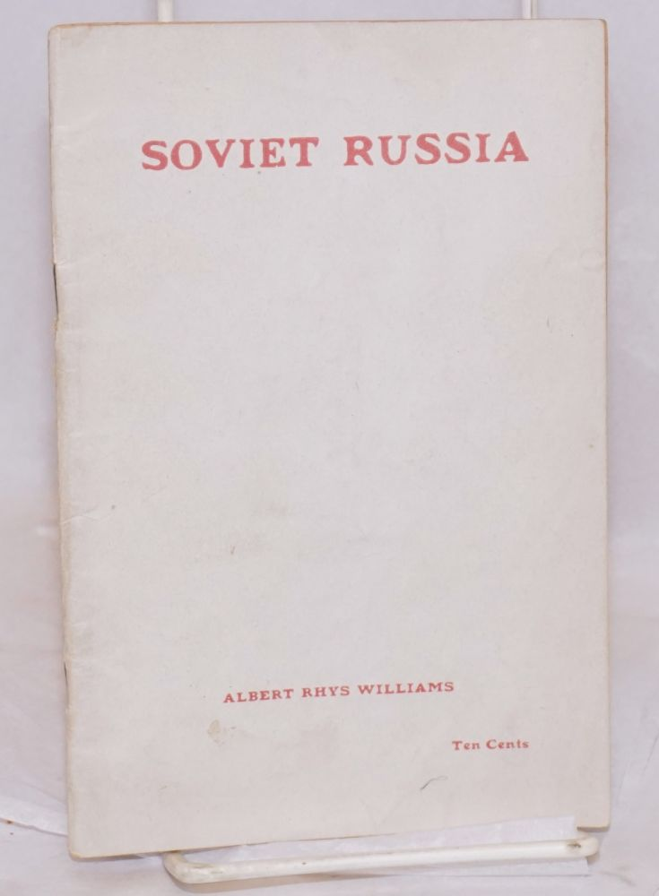 Soviet Russia, an address delivered by Albert Rhys Williams, Ashland Auditorium, Chicago, February 19, 1919. Albert Rhys Williams.