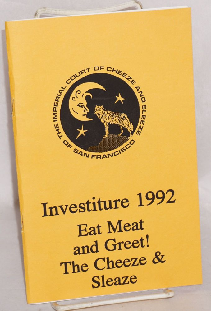 Investiture 1992: Eat meat and greet! The cheeze and sleaze [program]. The Imperial Court of Cheeze, Sleeze of San Francisco.