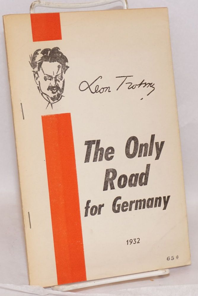 The only road. Translated from the German by Max Shachtman and B.J. Field [cover title: The only road for Germany, 1932]. Leon Trotsky.