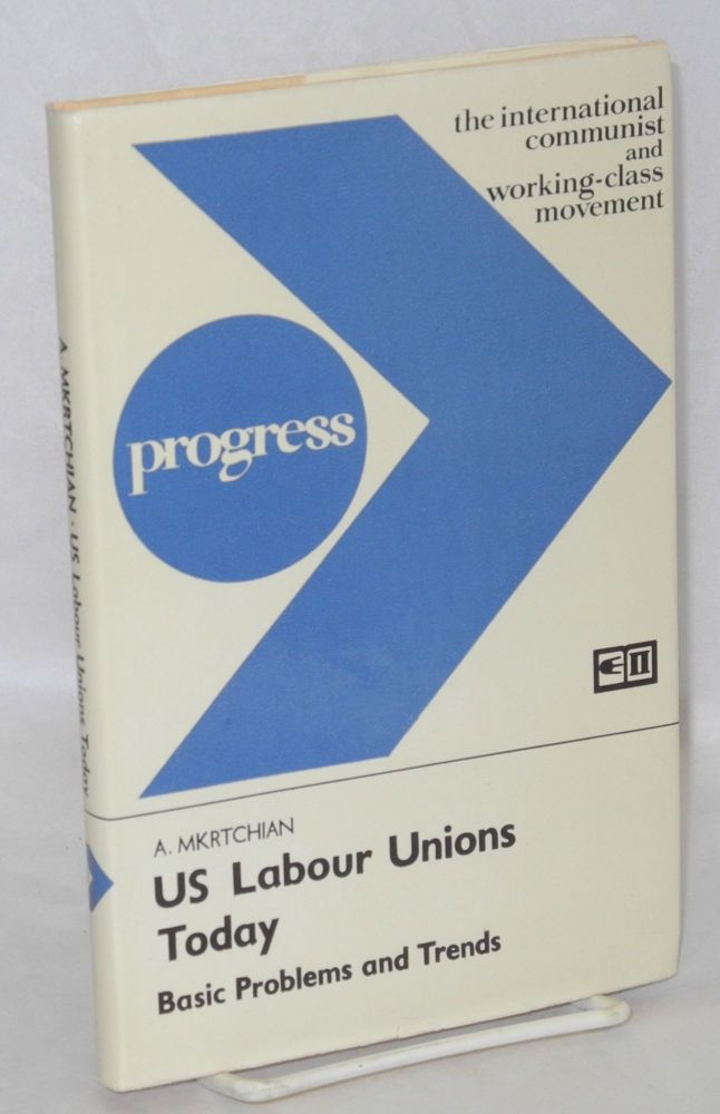 US labour unions today; basic problems and trends. A. Mkrtchian.
