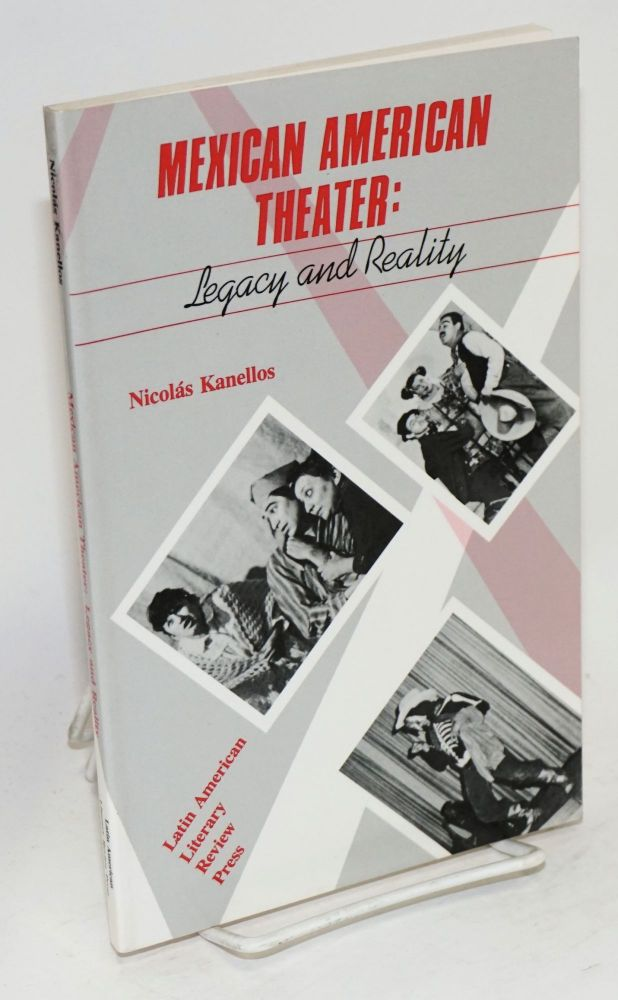 Mexican American theater: legacy and reality. Nicolás Kanellos, ed.