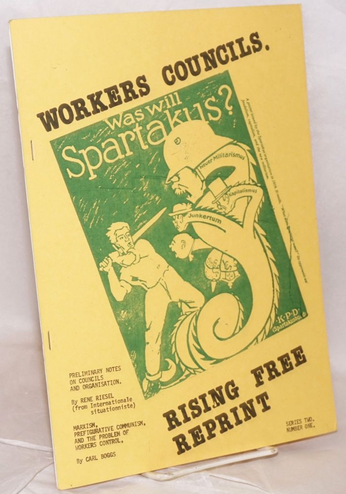 Workers Councils. Preliminary Notes on Councils and Organisation by Rene Riesel (from Internationale Situationniste); Marxism, prefigurative communism, and the problem of workers control, by Carl Boggs. Rene Riesel, Carl Boggs.