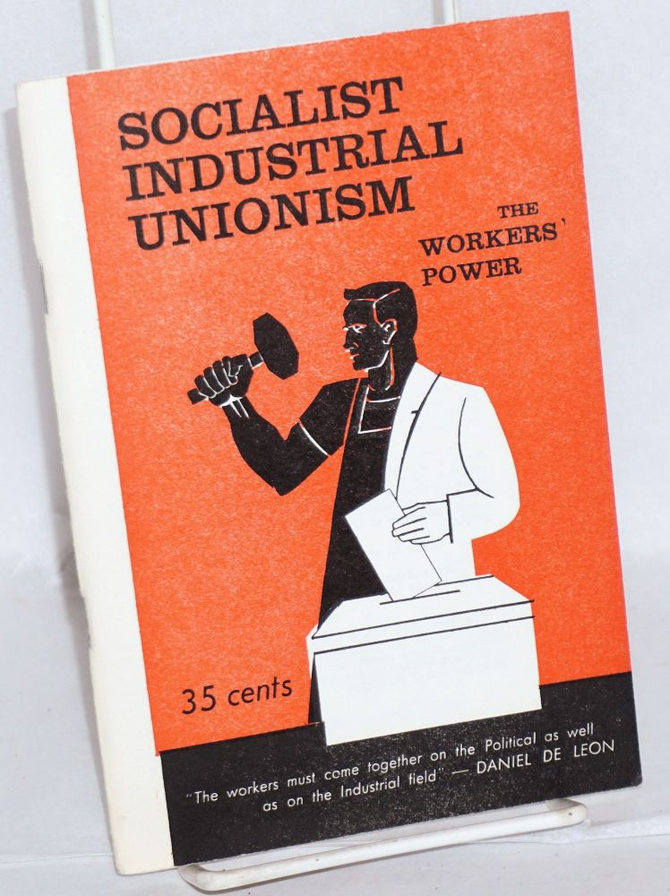 Socialist industrial unionism the workers' power. Socialist Labor Party.