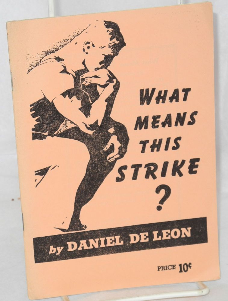 What means this strike? New introduction by Arnold Petersen. Daniel De Leon.