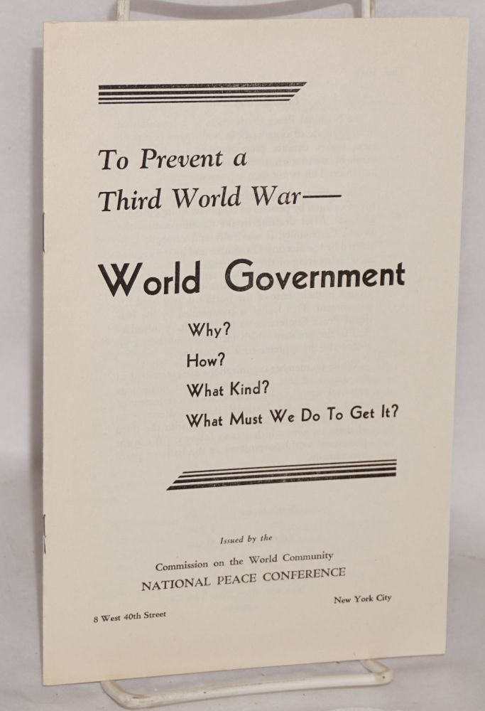 To prevent a third world war -- world government. Why? How? What kind? What must we do to get it?