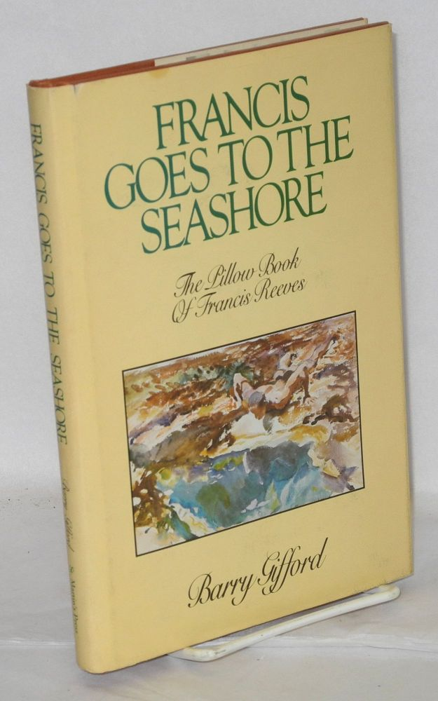 Francis goes to the seashore; the pillow book of Francis Reeves. Barry Gifford.