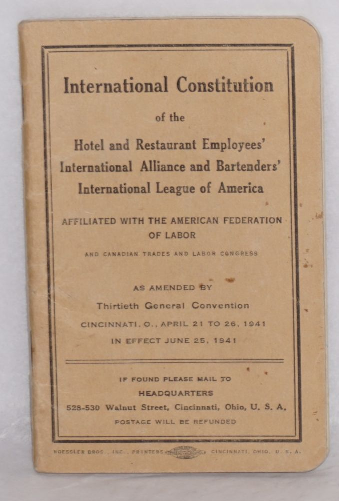 International Constitution ... As amended by Thirtieth General Convention, Cincinnati, O., April 21 to 26, 1941. Hotel, Restaurant Employees' International Alliance, Bartenders' International League of America.