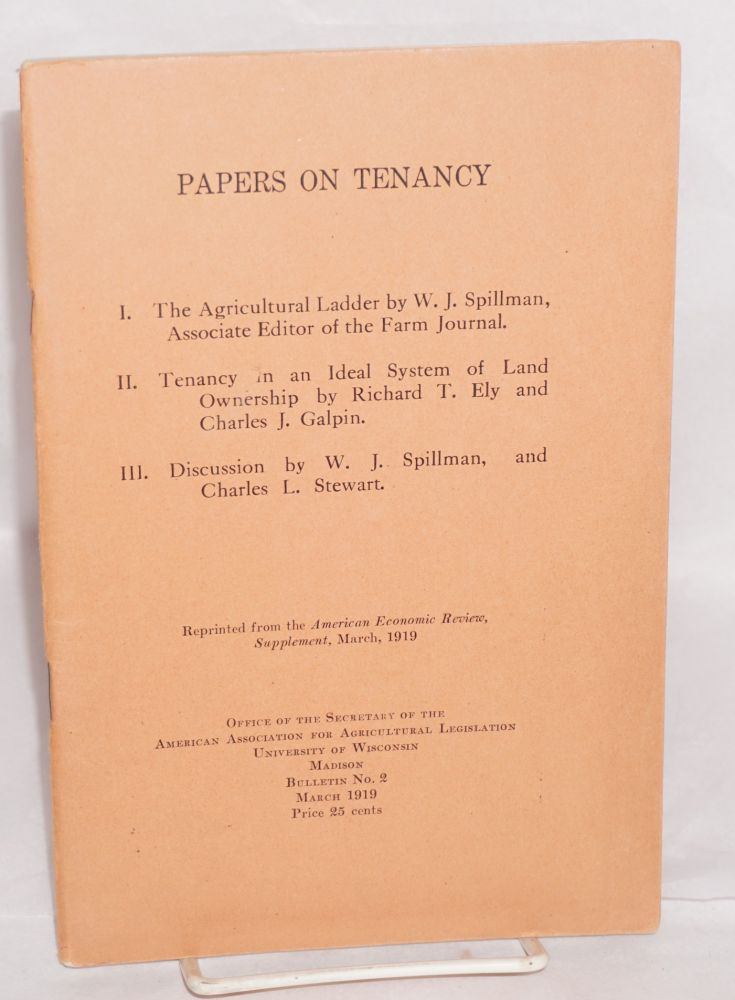 Papers on tenancy. William Jasper Spillman, Richard T. Ely, Charles Josiah Galpin, Charles Leslie Stewart.