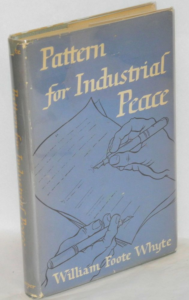 Pattern for industrial peace. William Foote Whyte.