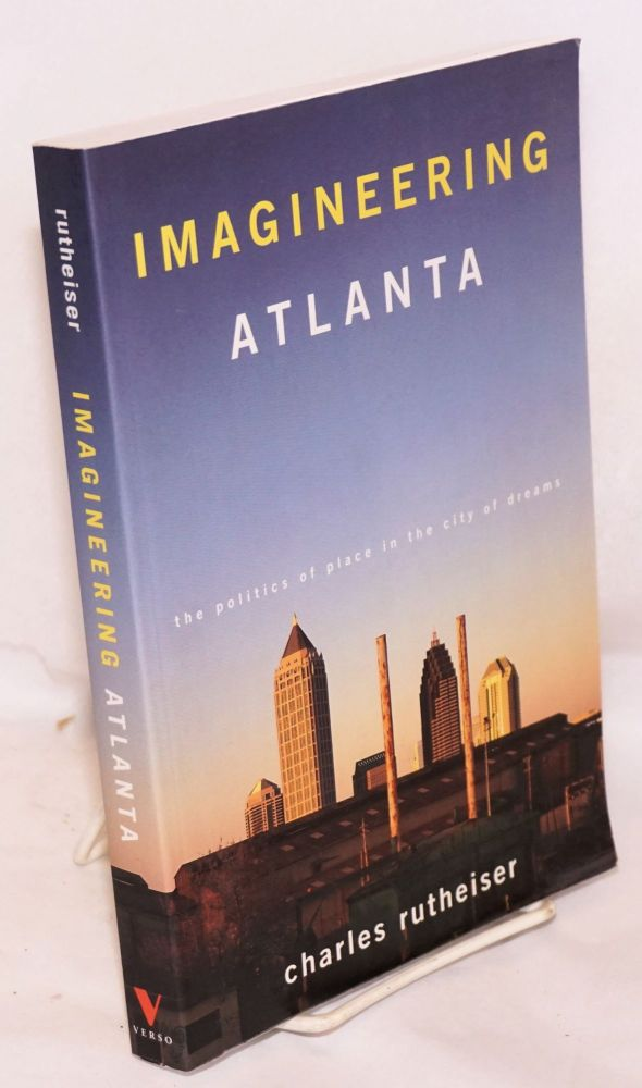 Imagineering Atlanta, the politics of place in the city of dreams. Charles Rutheiser.