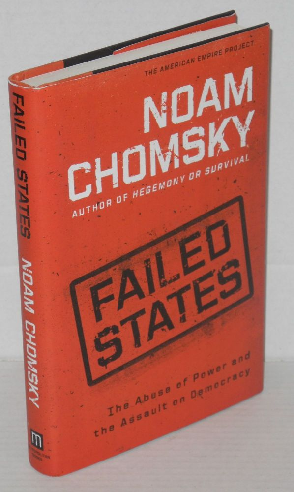 Failed States; The Abuse of Power and the Assault on Democracy. Noam Chomsky.