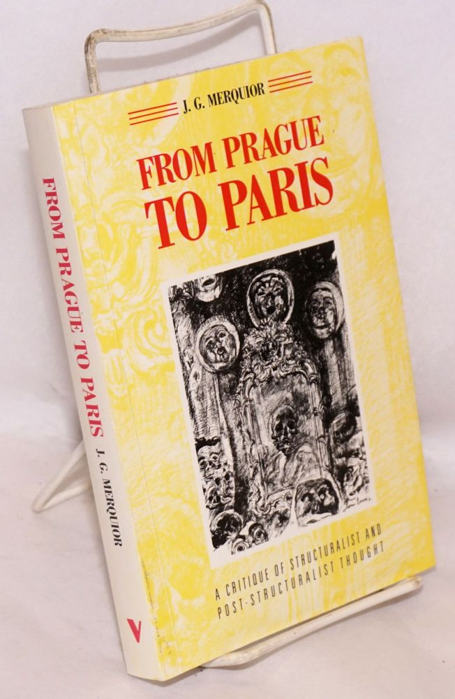 From Prague to Paris; A Critique of Structuralist and Post-structuralist Thought. J. G. Merquior.