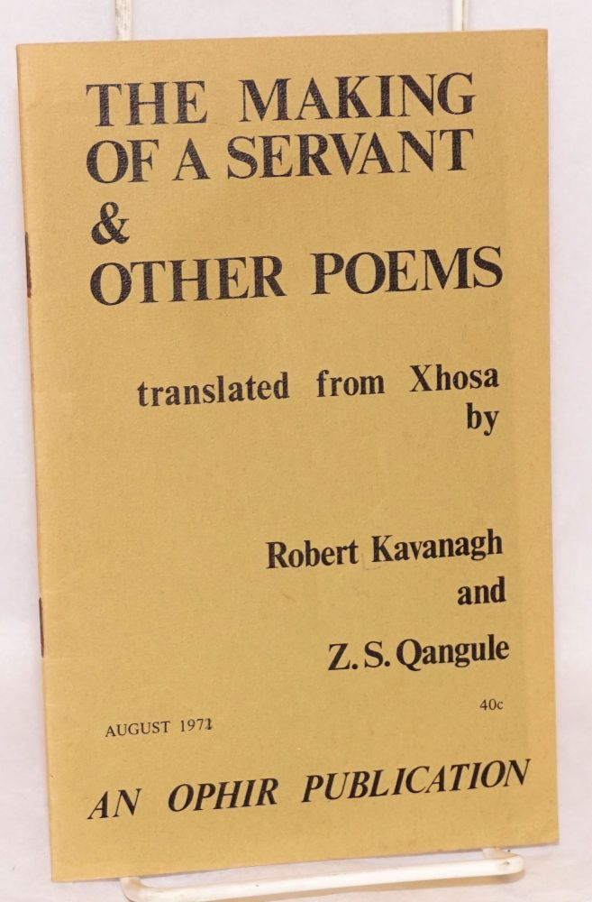 The making of a servant & other poems translated from the Xhosa by Robert Kavanagh and Z S Qangule. Robert Kavanagh, Z S. Qangule.