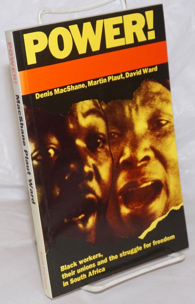 Power! Black workers, their unions and the struggle for freedom in South Africa. Denis MacShane, Martin Plaut, David Ward.