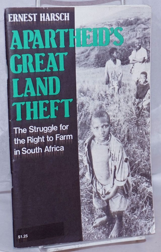 Apartheid's great land theft. The struggle for the right to farm in South Africa. Ernest Harsch, Tony Thomas.