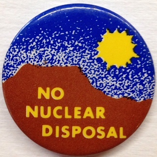No Nuclear Disposal [pinback button]. Citizens Against Nuclear Threats.