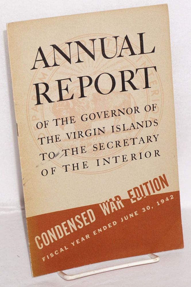 Annual report of the governor of the Virgin Islands to the Secretary of the Interior. Condensed War Edition, fiscal year ended June 30, 1942. Lawrence W. Cramer.