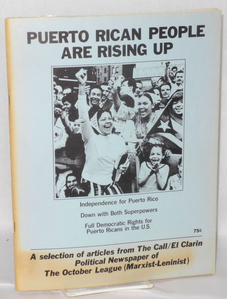 Puerto Rican People are rising up: a selection of articles from The Call / El Clarin, political newspaper of the October League (Marxist-Leninist) [Spanish title:] El Pueblo Puertorriqueño en lucha. October League, Marxist-Leninist.
