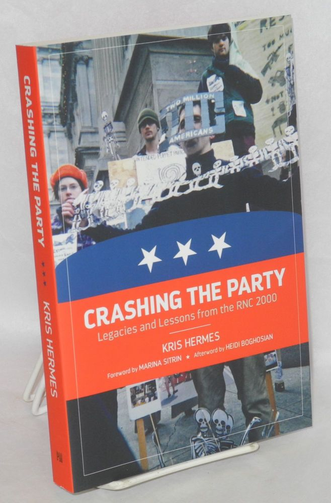 Crashing the party: legacies and lessons from the RNC 2000. Kris Hermes.