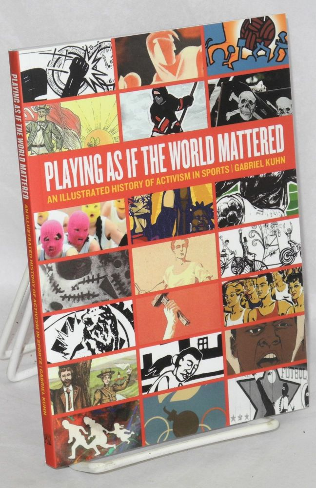 Playing as if the World Mattered: An Illustrated History of Activism in Sports. Gabriel Kuhn.
