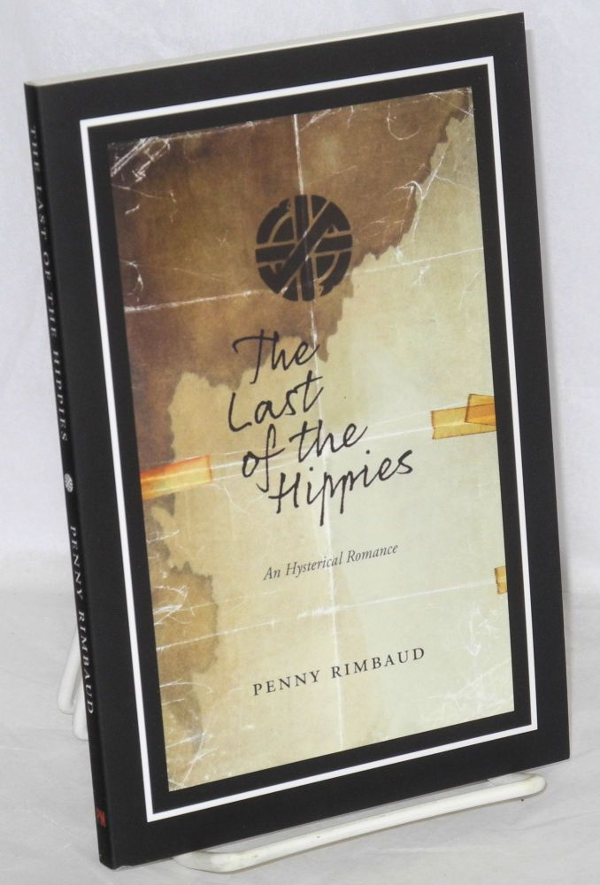The last of the hippies, an hysterical romance. Penny Rimbaud.