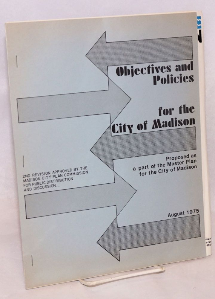 Objectives and policies for the City of Madison. Proposed as part of the Master Plan for the City of Madison (Second revision)