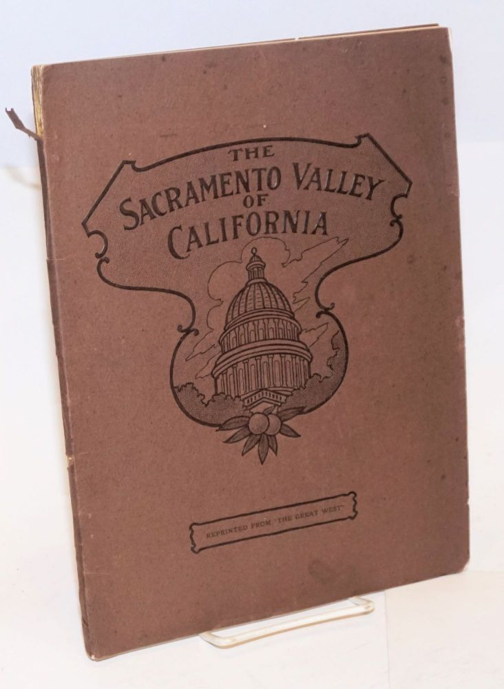 "The Sacramento Valley of California. Reprinted from ""The Great West,"" A Journal of Development and Progress. W. A. Beard, and publisher."