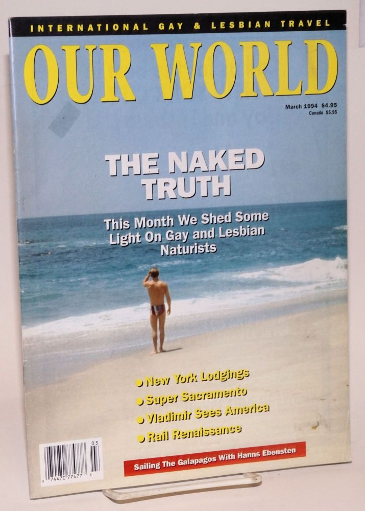 Our world: the international gay travel magazine; vol. 6, #2, March 1994; the Naked Truth; Gay and Lesbian Naturists. Wayne Whiston.