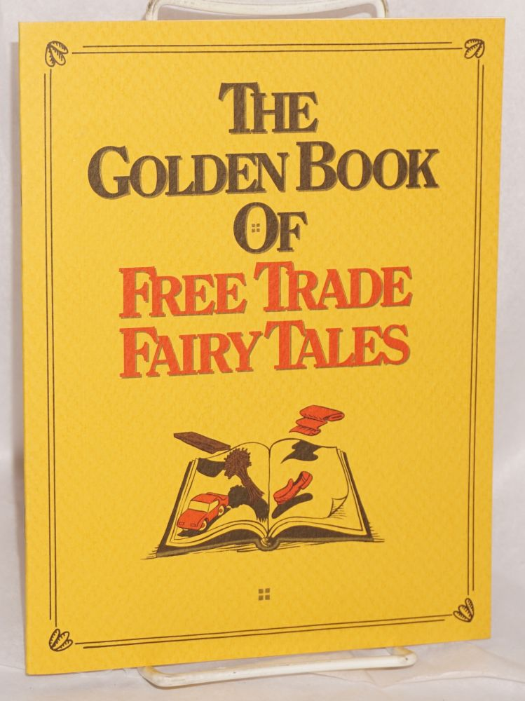 The golden book of free trade fairy tales. American Federation of Labor, Congress of Industrial Organizations, AFL-CIO.