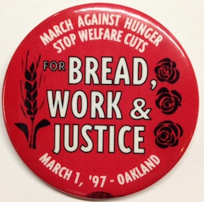 March Against Hunger / Stop Welfare Cuts / For Bread, Work & Justice / March 1, '97 - Oakland [pinback button]