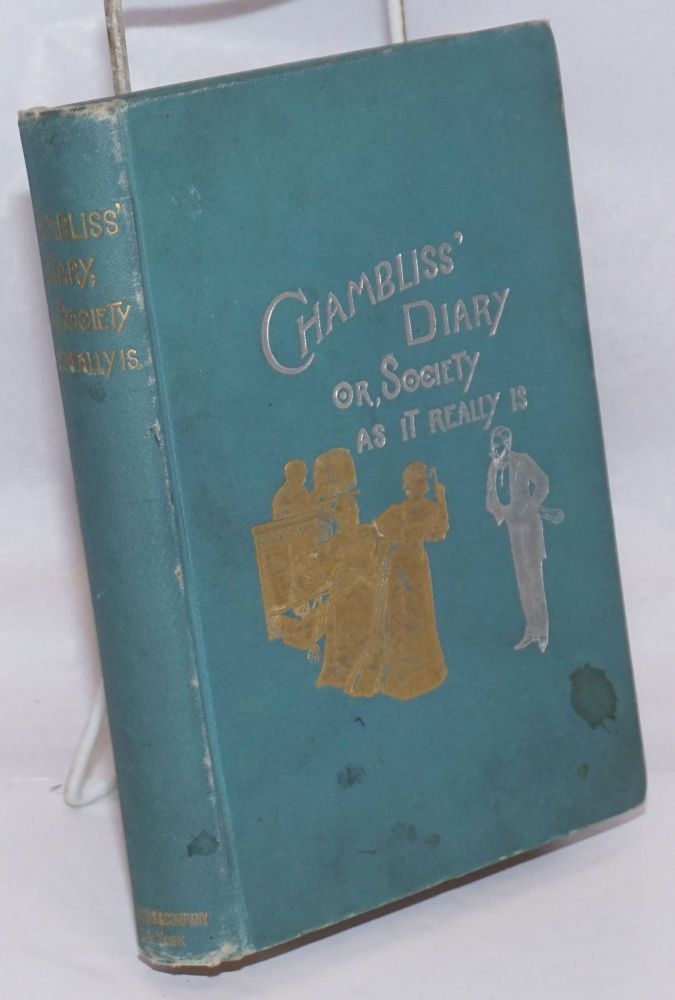 Chambliss' diary; or society as it really is fully illustrated with over fifty copper-plate half-tones and photo-engravings. including twenty-five society pictures by Laura E. Foster. William H. Chambliss, , Laura E. Foster.