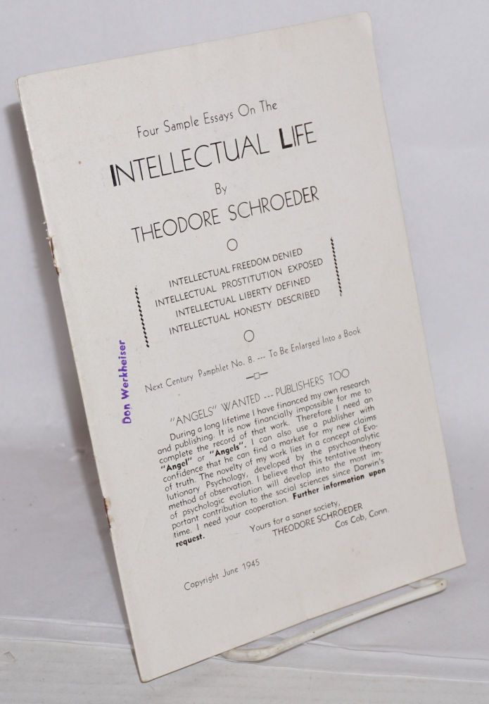 Four sample essays on the intellectual life. Intellectual freedom denied. Intellectual prostitution exposed. Intellectual liberty defined. Intellectual hoesty described. Theodore Schroeder.