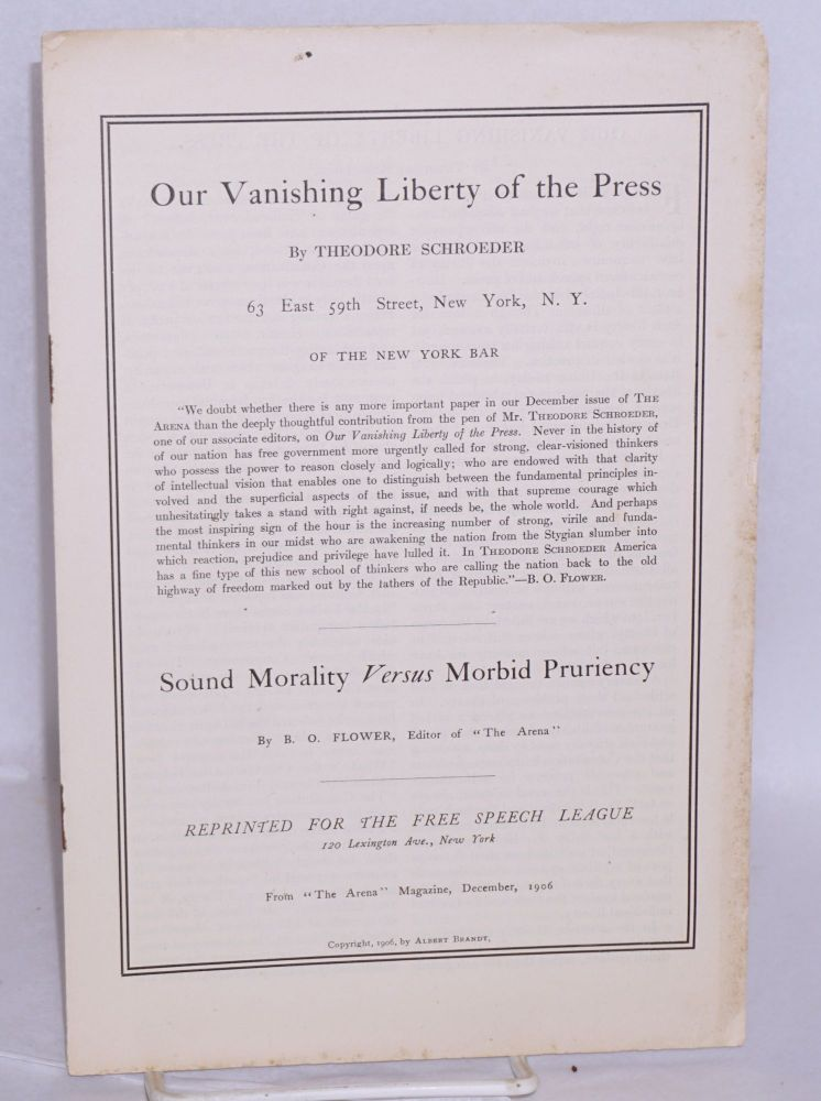 Our vanishing liberty of press, by Theodore Schroeder [and] Sound morality versus morbid pruriency by B.O. Flower. Theodore Schroeder, B O. Flower.