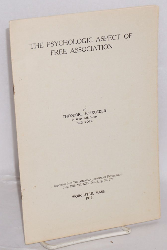 The psychologic aspect of free association. Theodore Schroeder.