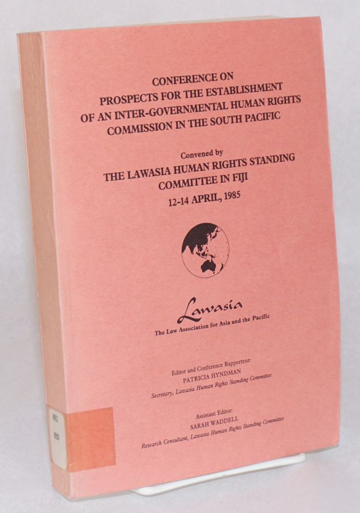 Conference on Prospects for the Establishment of an Inter-Governmental Human Rights Commission in the South Pacific. Convened by the Lawasia Human Rights Standing Committee in Fiji, 12-14 April, 1985. Patricia Hyndman.