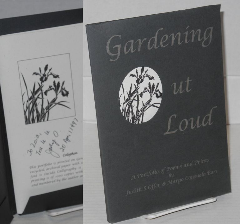 Gardening Out Loud A Portfolio of Poems and Prints. Judith S. Offer, Margo Consuelo Bors.