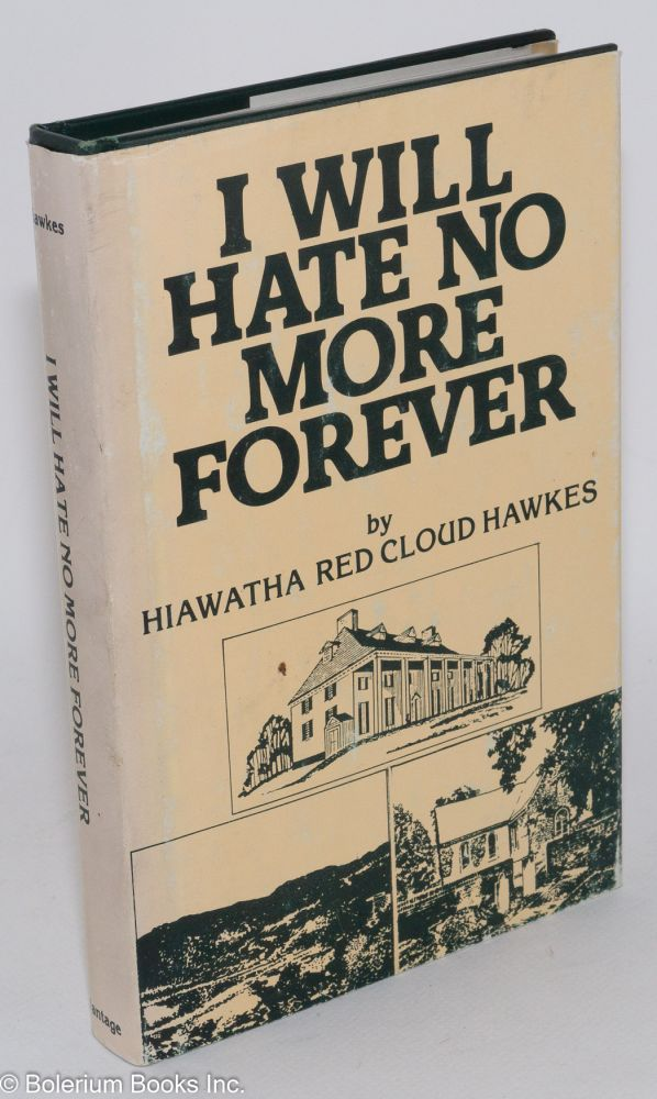 I will hate no more forever. Hiawatha Red Cloud Hawkes.