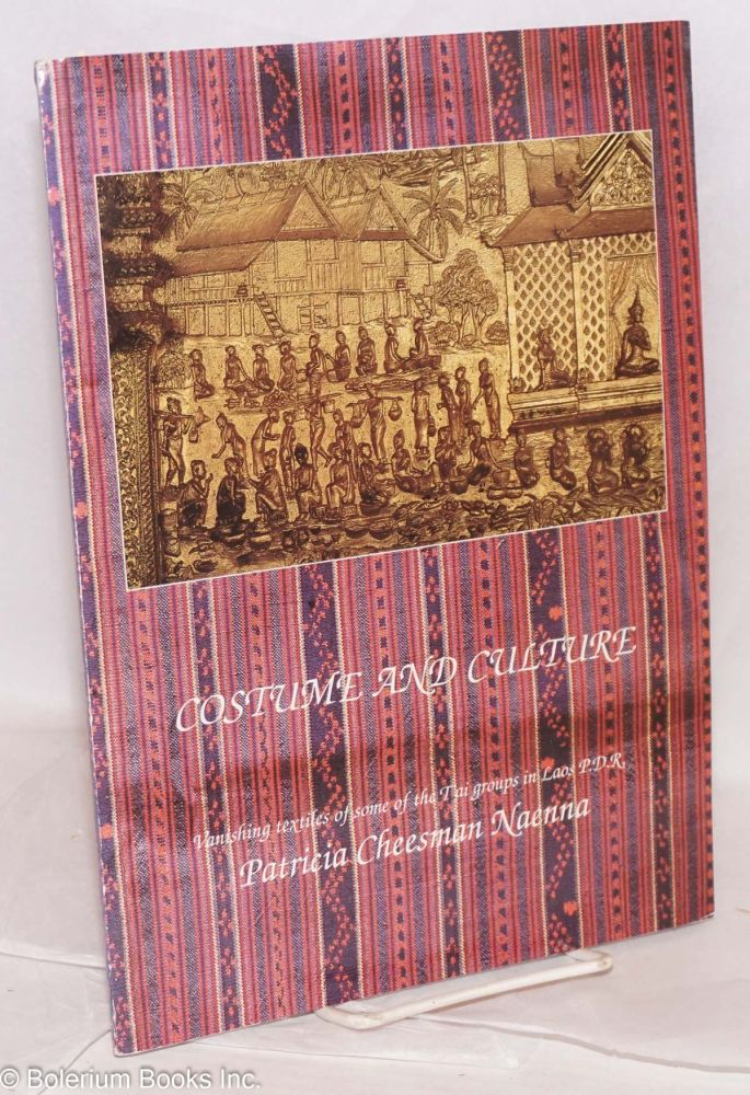 Costume and culture: vanishing textiles of some of the T'ai groups in Laos P.D.R. Patricia Naenna.