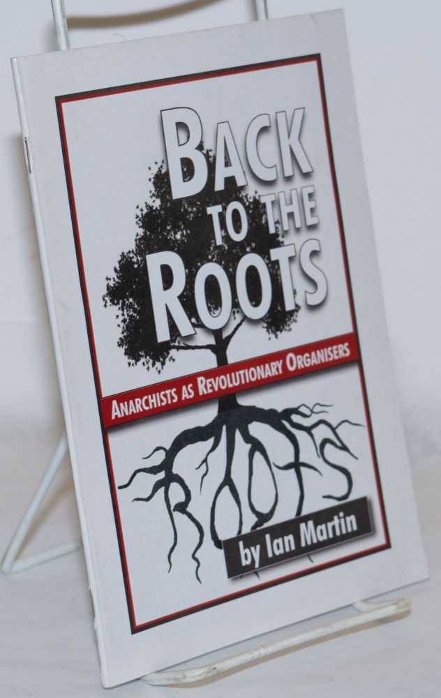 Back to the roots: anarchists as revolutionary organizers. Ian Martin.