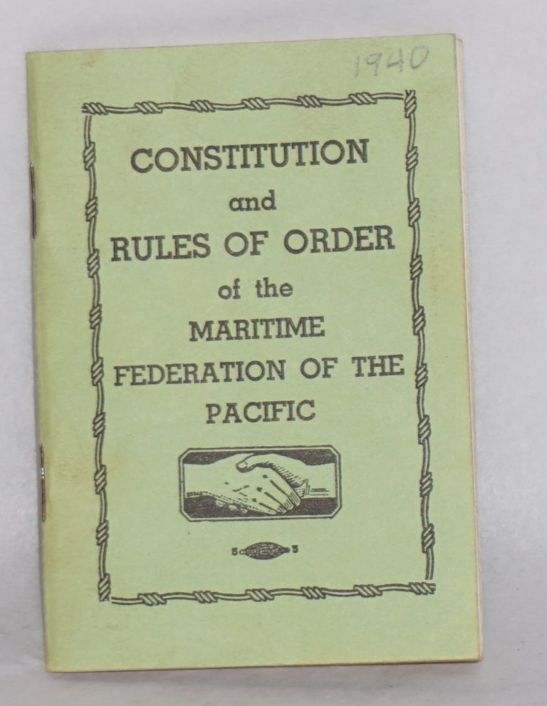 Constitution and rules of order of the Maritime Federation of the Pacific Coast. Revised and as amended at the Sixth Annual Convention ... 1940. Maritime Federation of the Pacific Coast.