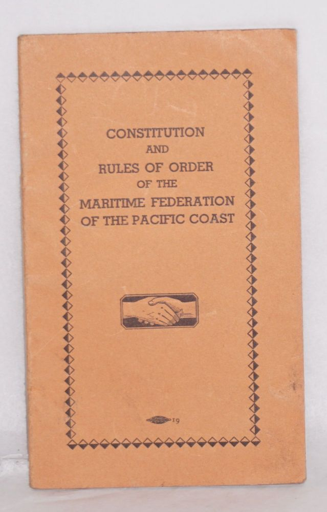 Constitution and rules of order of the Maritime Federation of the Pacific Coast. Maritime Federation of the Pacific Coast.