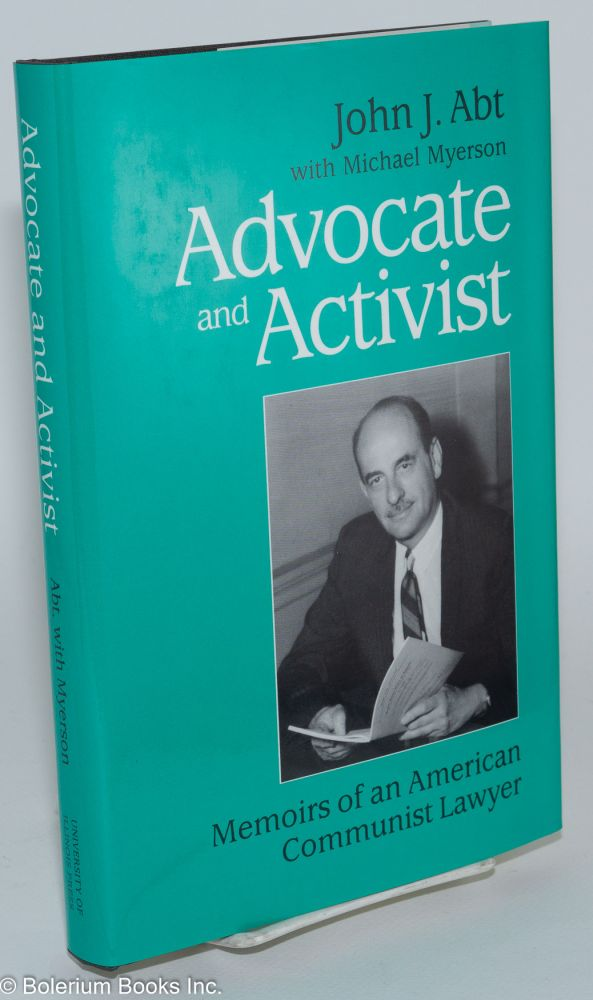 Advocate and activist; memoirs of an American Communist lawyer. With Michael Myerson. John J. Abt.