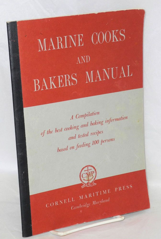 Marine cooks and bakers manual. A compilation of the best cooking and baking information and tested recipes based on feeding 100 persons