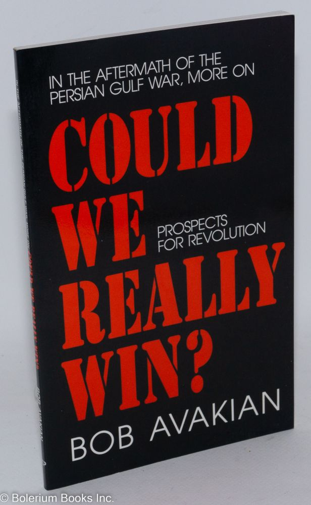 In the aftermath of the Persian Gulf War, more on Could We Really Win? Prospects for revolution. Bob Avakian.
