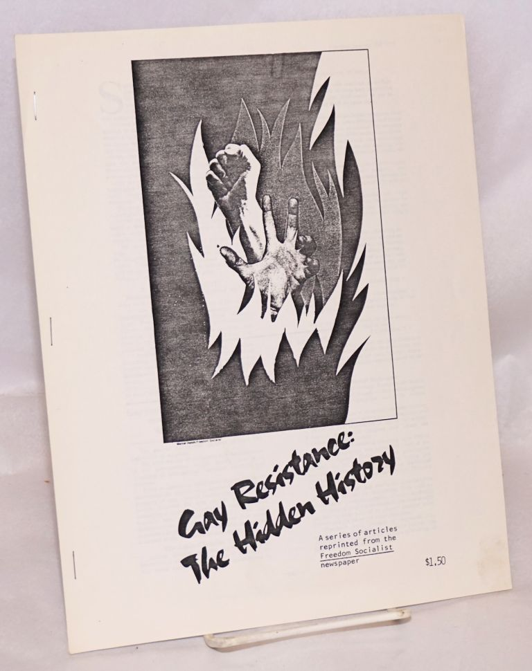 Gay resistance: the hidden history. A series of articles reprinted from the Freedom Socialist newspaper