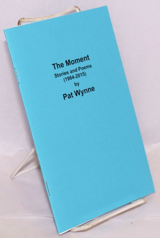 The moment, stories and poems (1984-2015). Pat Wynne.