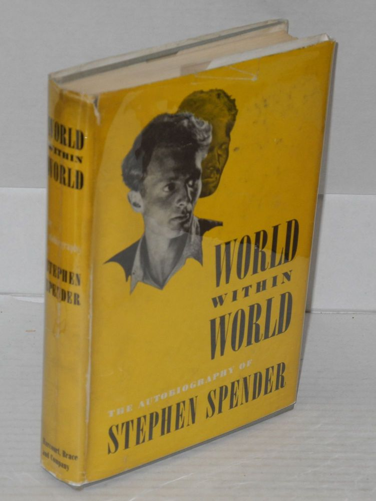 World within world: the autobiography of Stephen Spender. Stephen Spender.