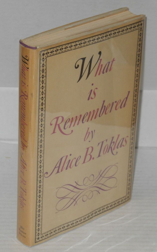 What is remembered. Alice B. Toklas.